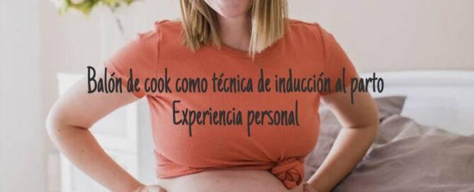 balon de cook inducción al parto experiencia personal mimuselina